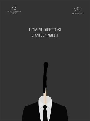 Uomini difettosi Gianluca Maleti
